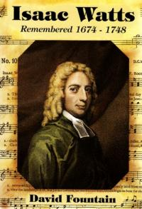 Mayflower Classics: Isaac Watts Remembered - Isaac Watts biography