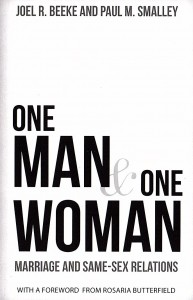 One Man & One Woman: Marriage and Same-Sex Relationships by Joel Beeke and Paul Smalley